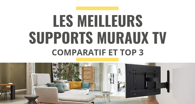 meilleur support mural TV comparatif